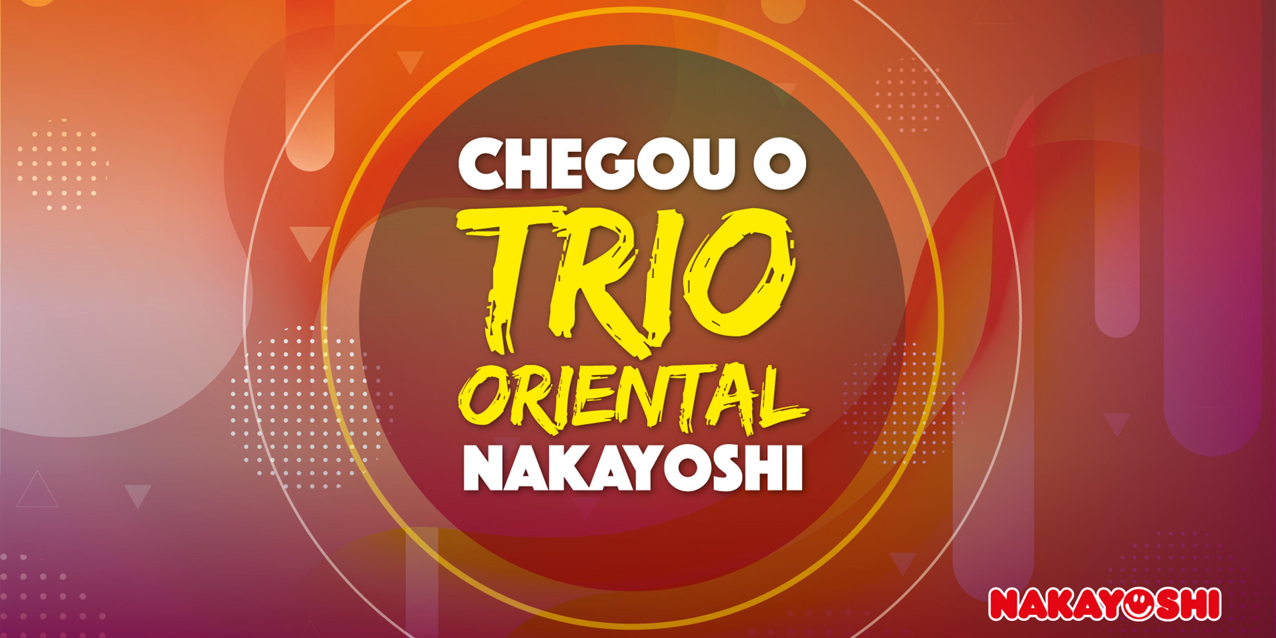 Restaurante Japonês Nakayoshi tem novidade: Trio Oriental Nakayoshi
