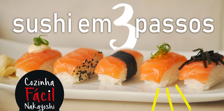 Como fazer sushi em 3 passos | Cozinha Fácil Nakayoshi